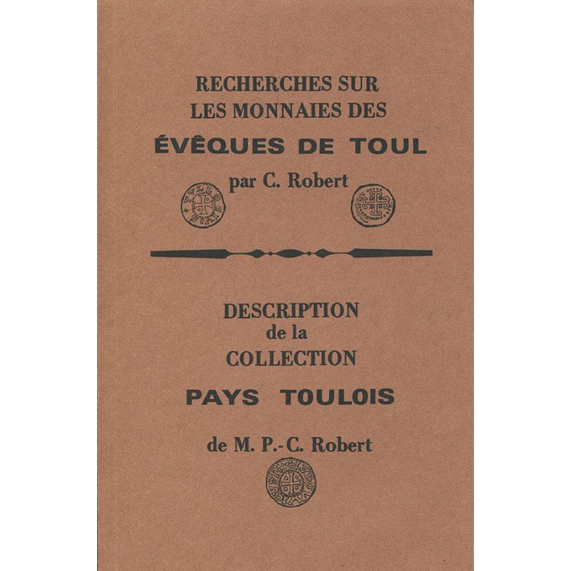 Robert   Recherches sur les Monnaies des Evêques de Toul et Description de sa Collection du Pays Toulois