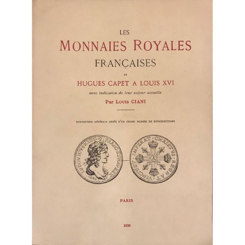 CIANI Louis   Les Monnaies Royales Françaises de Hugues Capet à Louis XVI