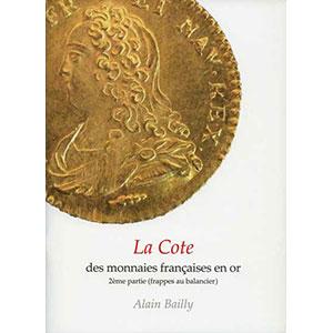 BAILLY A.   La cote des monnaies françaises en or   2° partie: les monnaies or frappées au balancier de Louis XIII à Louis XVI