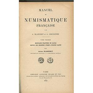 BLANCHET A./DIEUDONNE A.   Manuel de Numismatique Française, tome premier : monnaies frappées en Gaule depuis les origines jusqu'à Hugues Capet