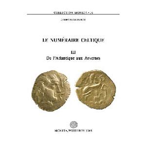 DEPEYROT   Le numéraire celtique, III -  De l'Atlantique aux Arvernes
