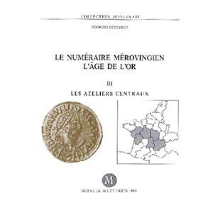 DEPEYROT   Le numéraire mérovingien, l'âge de l'or, tome III, les ateliers centraux